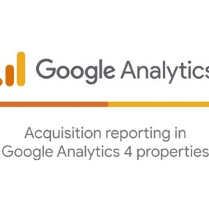 Acquisition reporting in Google Analytics 4 properties
