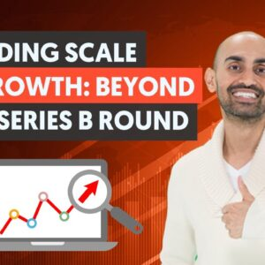 Funding Scale and Growth: Beyond the Series B Round - Growth Hacking Unlocked