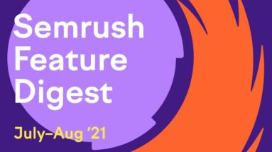 What's new in Semrush? - June/July Features Digest